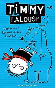 Timmy Lalouse, Tome 2 : C'est malin ! Regarde ce que tu as fait ! par Stephan Pastis