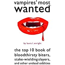 Vampires' Most Wanted: The Top 10 Book of Bloodthirsty Biters, Stake-wielding Slayers, and Other Undead Oddities by Laura Enright (2011-06-01)