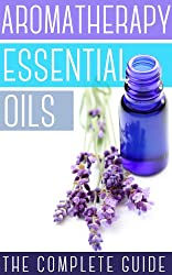 Aromatherapy And Essential Oils: How To Use Essential Oils To Rejuvenate Your Skin, Improve Your Hair, And Relax Your Body and Mind (English Edition)