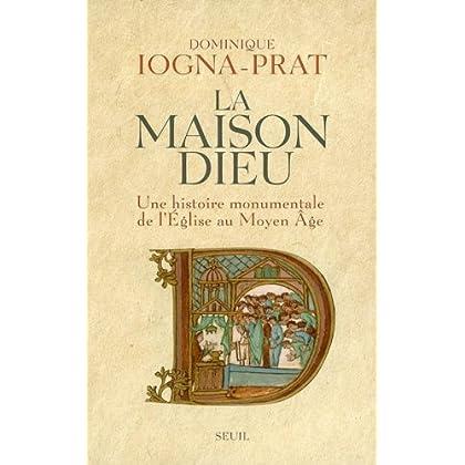 La Maison Dieu : Une histoire monumentale de l'Eglise au Moyen Age (v. 800-v. 1200) (L'Univers historique t. 1)