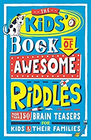 The Kids' Book of Awesome Riddles: More than 150 brain teasers for kids and their families: More Than 150 Brai