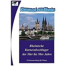 Karneval am Rhein (Rheinische Karnevalsschlager der 30er bis 50er Jahre): Notensammlung für Piano