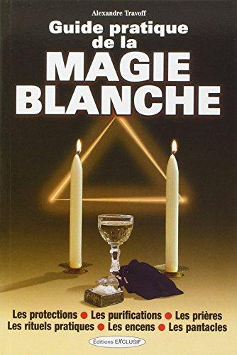 Guide pratique de la magie blanche