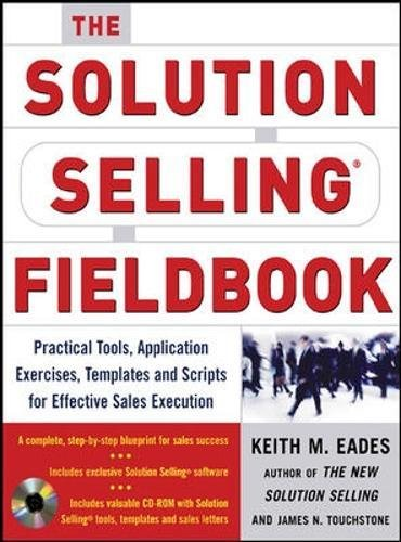the-solution-selling-fieldbook-practical-tools-application-exercises-templates-and-scripts-for-effec