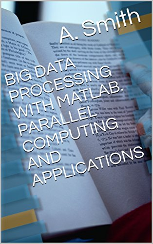 BIG DATA PROCESSING WITH MATLAB. PARALLEL COMPUTING AND APPLICATIONS (English Edition)