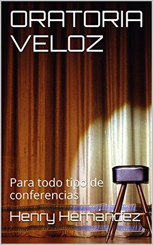 ORATORIA VELOZ: Para todo tipo de conferencias por Henry Hernández