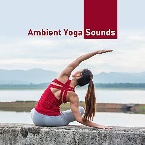 Ambient Yoga Sounds: Calm Backgr...