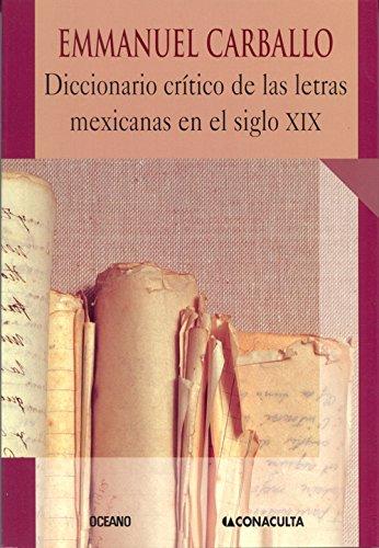 Diccionario critico de las letras Mexicanas en el siglo XIX/ Critical Dictionary of the Mexican Letters in the XIX Century por Emmanuel Carballo