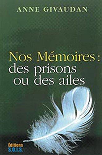 Nos mémoires : des prisons ou des ailes par Anne Givaudan
