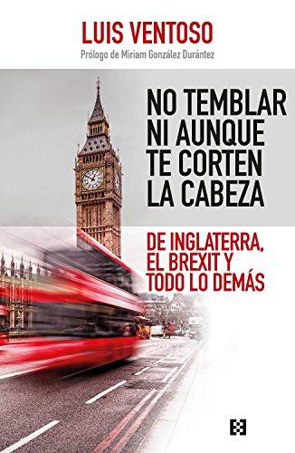 No temblar ni aunque te corten la cabeza: De Inglaterra, el Brexit y todo lo demás (Comunicación y sociedad nº 2) por Luis Ventoso