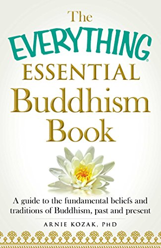 The Everything Essential Buddhism Book: A Guide to the Fundamental Beliefs and Traditions of Buddhism, Past and Present (English Edition)