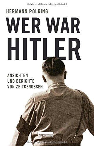 Preisvergleich Produktbild Wer war Hitler: Ansichten und Berichte von Zeitgenossen