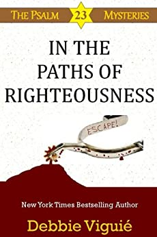 In the Paths of Righteousness (Psalm 23 Mysteries Book 6) by [Viguié, Debbie]