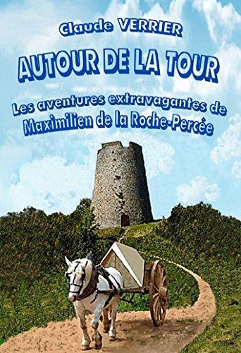 Autour de la tour T1: Les aventures extravagantes de Maximilien de la Roche-Percée par Claude VERRIER