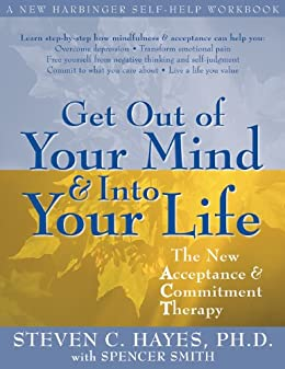 Get Out of Your Mind and Into Your Life: The New Acceptance and Commitment Therapy de [Hayes, Steven C.]