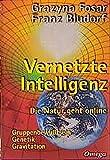 Vernetzte Intelligenz: Die Natur geht online - Gruppenbewusstsein, Genetik, Gravitation - Grazyna Fosar