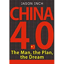 The Man, the Plan, the Dream: How Xi Jinping and China's 13th Five-Year Plan for Economic and Social Development will Rejuvenate the Nation and Reshape our World (China 4.0) (English Edition)
