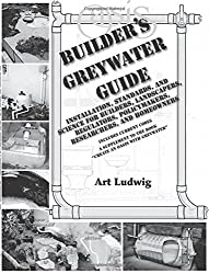 Builder's Greywater Guide: Installation, Standards, and Science for Builders, Landscapers, Regulators, Policymakers, Researchers, and Homeowners- ... to the book Create an Oasis with Greywater by Art Ludwig (2015-09-01)