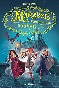 Marabel, tome 2 : Marabel et l'épouvantable souhait par Tracy Barrett