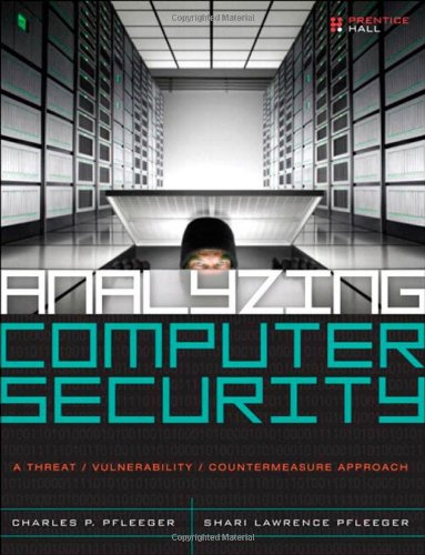 Analyzing Computer Security: A Threat / Vulnerability / Countermeasure Approach