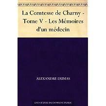 La Comtesse de Charny - Tome V - Les Mémoires d'un médecin (French Edition)