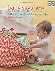 Baby Says Sew: 20 Practical, Budget-Minded, Baby-Approved Projects [With Pattern(s)]