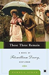 [These Three Remain: A Novel of Fitzwilliam Darcy, Gentleman] [by: Pamela Aidan]
