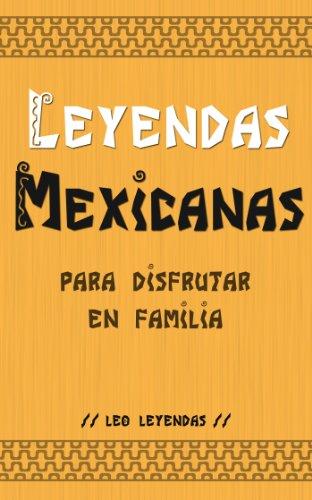 Leyendas Mexicanas para Disfrutar en Familia por Leo Leyendas