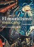 El muralismo mexicano. Mito y esclarecimiento (Historia del arte mexicano / History of Mexican Art) (Spanish Edition)