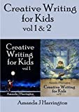 Cover of: Creative Writing for Kids vol 1 & 2 | Amanda J Harrington