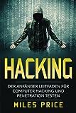 Hacking: Der Anfänger Leitfaden für Computer Hacking und Penetration Testen