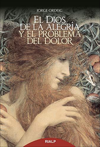 El Dios de la alegría y el problema del dolor (Religión. Fuera de Colección) por Jorge Ordeig Corsini
