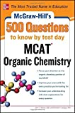 McGraw-Hill's 500 MCAT Organic Chemistry Questions to Know by Test Day (McGraw-Hill's 500 Questions) by Moore, John T., Langley, Richard H. (2012) Paperback