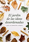 El jardín de las ideas desordenadas par José Luis Barrajón Llorente