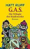 G.A.S.: Die Trilogie der Stadtwerke, Roman - Matt Ruff