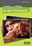 Leben und Alltag in der Steinzeit - Gisa Kirstein