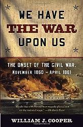 We Have the War Upon Us: The Onset of the Civil War, November 1860-April 1861 (Vintage Civil War Library)