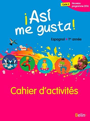 Espagnol 1re année Asi me gusta! : Cahier d'activités