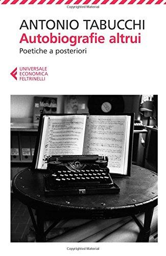 Autobiografie altrui. Poetiche a posteriori (Universale economica) por Antonio Tabucchi