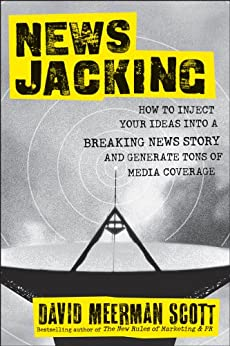Newsjacking: How to Inject your Ideas into a Breaking News Story and Generate Tons of Media Coverage di [Scott, David Meerman]