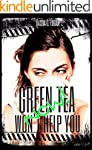 Green Tea Won't Help You Now!: A Bill...