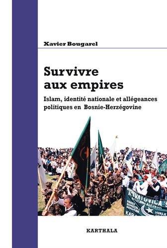 Survivre aux empires. Islam, identit nationale et allgeances politiques en Bosnie-Herzgovine