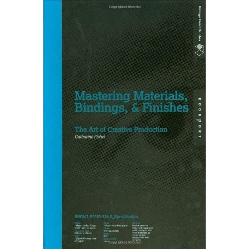 Mastering Materials, Bindings, and Finishes: The Art of Creative Production (Design Field Guide) by Catharine Fishel (2007-06-01)