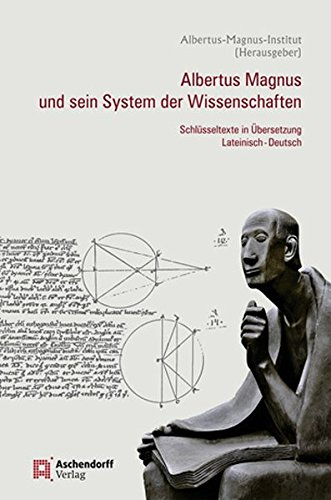 Albertus Magnus und sein System der Wissenschaften: Schlüsseltexte in Übersetzung Lateinisch-Deutsch