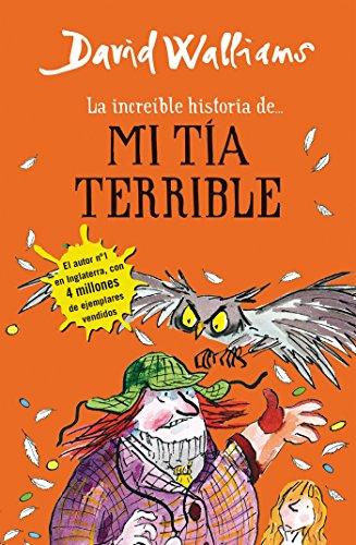 La increíble historia de... mi tía terrible (Colección David Walliams) por David Walliams