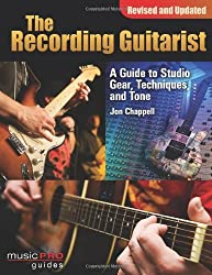 The Recording Guitarist: A Guide to Studio Gear, Techniques and Tone (Revised and Updated Edition) (Music Pro Guide Books & DVDs) (Music Pro Guides) by Jon Chappell (2010-08-01)