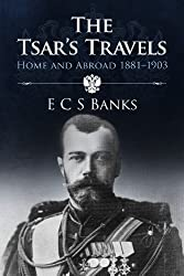 The Tsar's Travels: Home and Abroad 1881-1903 (The Romanov Series)