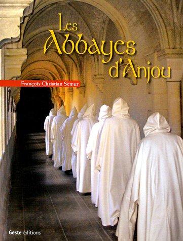Abbayes d'Anjou : Ancien diocèse d'Angers par François-Christian Semur