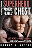 """Superhero """"Armor-Plated"""" Chest: How to Use Push-Ups, Dips and Advanced Calisthenics to Add Inches to Your Pecs and Develop Explosive Upper Body ... Bodyweight Exercises for Chest Mass/Power)"""