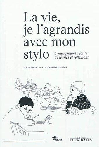 La vie, je l'agrandis avec mon stylo : L'engagement : écrits de jeunes et réflexions par Jean-Pierre Siméon